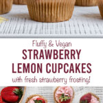 """two pictures of cupcakes with the text """"fluffy & vegan strawberry lemon cupcakes with fresh strawberry frosting!"""""""