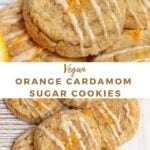 """two pictures of orange cookies with the text """"vegan orange cardamom sugar cookies"""""""