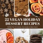 """six pictures of desserts and text that reads """"22 vegan holiday dessert recipes perfect for Christmas, Hanukkah, and New Years Eve"""""""