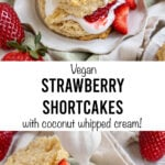 """two pictures of shortcakes with text """"vegan strawberry shortcakes with coconut whipped cream!"""""""