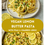"""two pictures of pasta with text overlay """"vegan lemon butter pasta with peas & charred leeks!"""""""