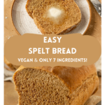 """two pictures of bread with text """"easy spelt bread, vegan & only 7 ingredients!"""""""