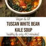"""soup with text overlay """"vegan & gf tuscan white bean kale soup, healthy & only 40 minutes!""""."""