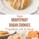 "grapefruit cookies with text ""vegan grapefruit sugar cookies, 9 ingredients, soft, & chewy!""."